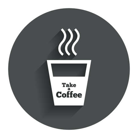 Take a Coffee sign icon. Hot Coffee cup. Circle flat button with shadow. Modern UI website navigation. Vector Vector