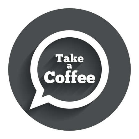 Take a Coffee sign icon. Coffee speech bubble. Circle flat button with shadow. Modern UI website navigation. Vector Vector