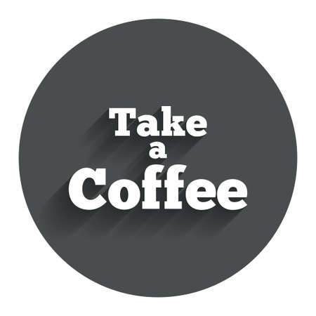 Take a Coffee sign icon. Coffee away symbol. Circle flat button with shadow. Modern UI website navigation. Vector Vector