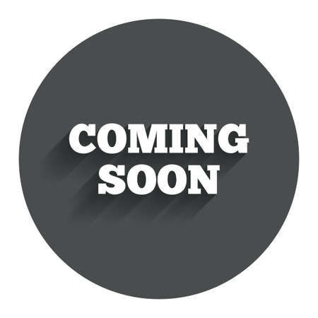 Coming soon sign icon. Promotion announcement symbol. Circle flat button with shadow. Modern UI website navigation. Vector