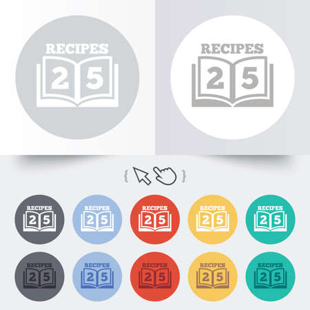 Cookbook sign icon. 25 Recipes book symbol. Round 12 circle buttons. Shadow. Hand cursor pointer.  Vector