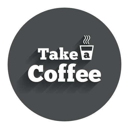 cut away: Take a Coffee sign icon. Hot Coffee cup. Circle flat button with shadow. Modern UI website navigation.