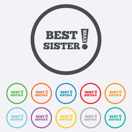 Best sister ever sign icon. Award symbol. Exclamation mark. Round circle buttons with frame. Vector Vector
