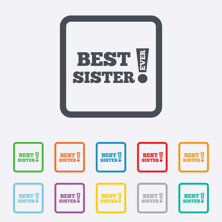 Best sister ever sign icon. Award symbol. Exclamation mark. Round squares buttons with frame. Vector Vector