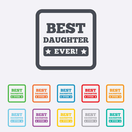 Best daughter ever sign icon. Award symbol. Exclamation mark. Round squares buttons with frame. Vector Vector