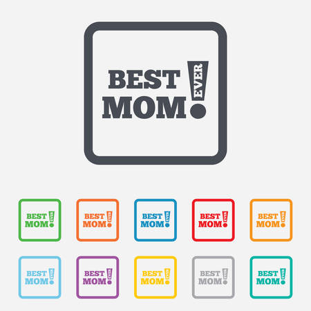 Best mom ever sign icon. Award symbol. Exclamation mark. Round squares buttons with frame. Vector Vector