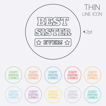Best sister ever sign icon. Award symbol. Exclamation mark. Thin line circle web icons with outline. Vector Vector