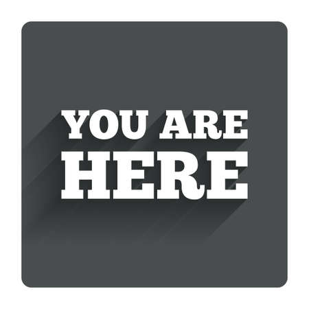 info text: You are here sign icon. Info text symbol for your location. Gray flat square button with shadow. Modern UI website navigation. Vector Illustration