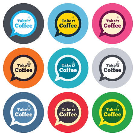 Take a Coffee sign icon. Coffee speech bubble. Colored round buttons. Flat design circle icons set. Vector Vector