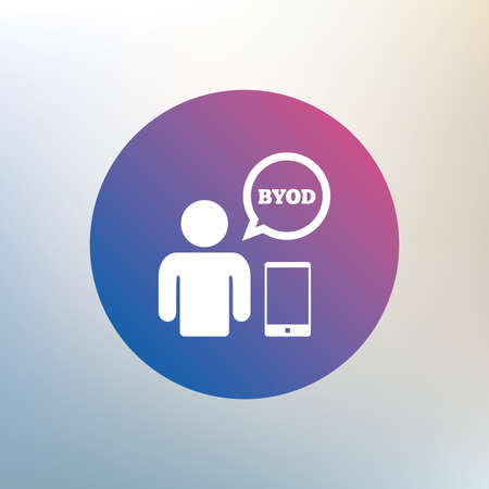 bring: BYOD sign icon. Bring your own device symbol. User with smartphone and speech bubble. Icon on blurred background. Vector