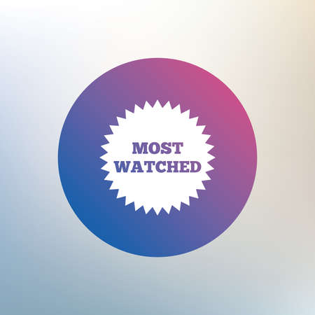 viewed: Most watched sign icon. Most viewed symbol. Icon on blurred background. Vector