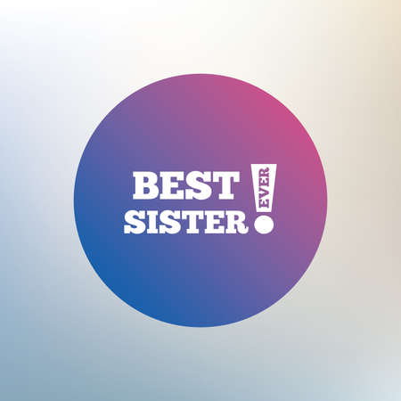 ever: Best sister ever sign icon. Award symbol. Exclamation mark. Icon on blurred background. Vector