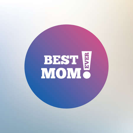 ever: Best mom ever sign icon. Award symbol. Exclamation mark. Icon on blurred background. Vector Illustration