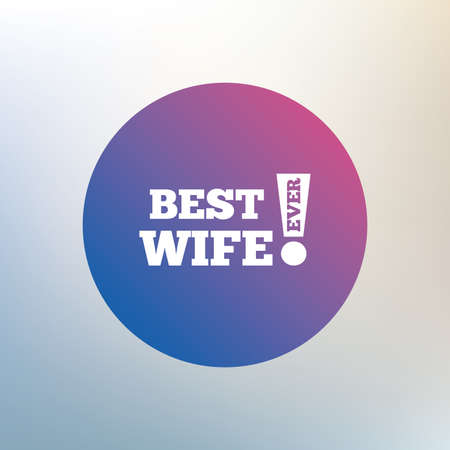 ever: Best wife ever sign icon. Award symbol. Exclamation mark. Icon on blurred background. Vector Illustration