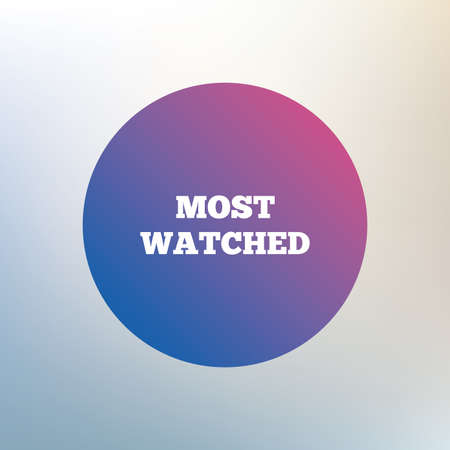 most creative: Most watched sign icon. Most viewed symbol. Icon on blurred background. Vector