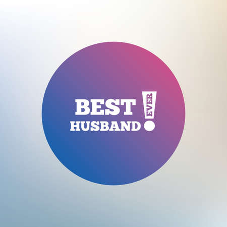 ever: Best husband ever sign icon. Award symbol. Exclamation mark. Icon on blurred background. Vector Illustration