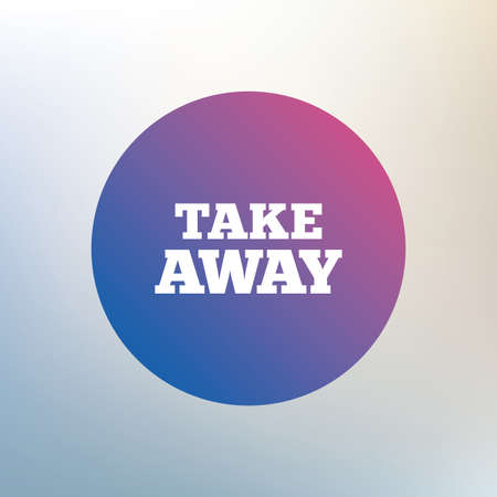 takeaway: Take away sign icon. Takeaway food or coffee drink symbol. Icon on blurred background. Vector
