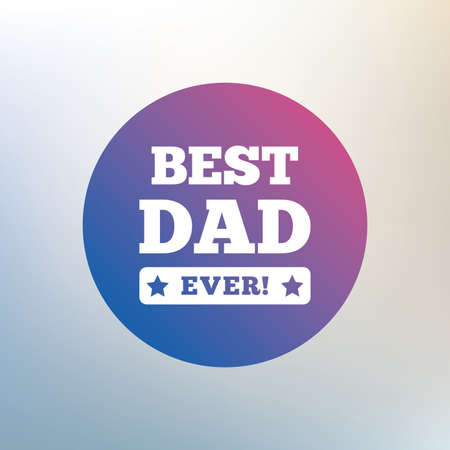 ever: Best father ever sign icon. Award symbol. Exclamation mark. Icon on blurred background. Vector