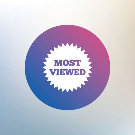 most: Most viewed sign icon. Most watched symbol. Icon on blurred background. Vector