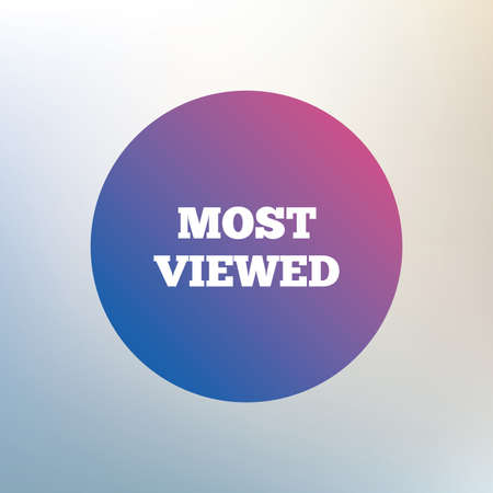 viewed: Most viewed sign icon. Most watched symbol. Icon on blurred background. Vector
