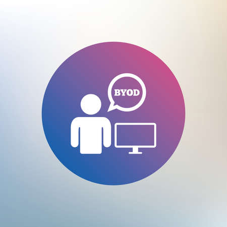 own: BYOD sign icon. Bring your own device symbol. User with monitor and speech bubble. Icon on blurred background. Vector Illustration