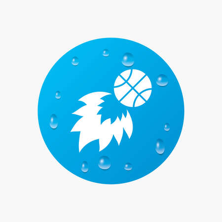 Water drops on button. Basketball fireball sign icon. Sport symbol. Realistic pure raindrops. Blue circle. Vector