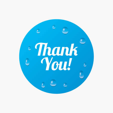 thanks a lot: Water drops on button. Thank you sign icon. Customer service symbol. Realistic pure raindrops. Blue circle. Vector