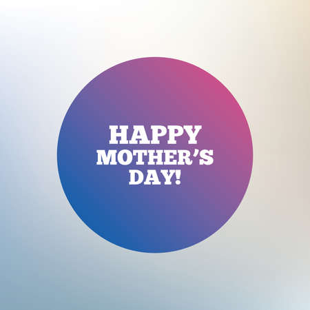 day sign: Happy Motherss Day sign icon. Mom symbol. Icon on blurred background. Vector Vectores
