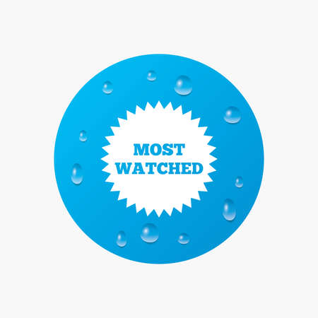 viewed: Water drops on button. Most watched sign icon. Most viewed symbol. Realistic pure raindrops. Blue circle. Vector