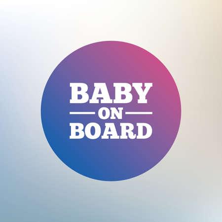bebe a bordo: Beb� a bordo icono de la se�al. Infantil en s�mbolo de precauci�n coche. Icono en el fondo borroso. Vector