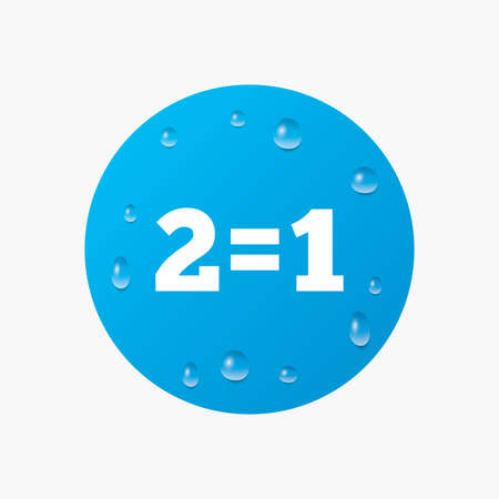 equals: Water drops on button. Two for one sign icon. Take two pay for one sale button. 2 equals 1. Realistic pure raindrops. Blue circle. Vector Illustration