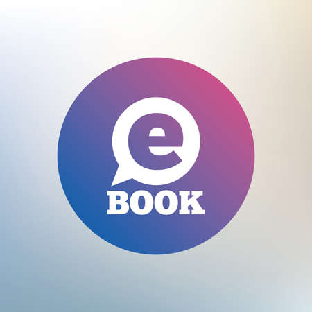 electronic book: E-Book sign icon. Electronic book symbol. Ebook reader device. Icon on blurred background. Vector