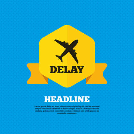 delay: Delayed flight sign icon. Airport delay symbol. Airplane icon. Yellow label tag. Circles seamless pattern on back. Vector Illustration