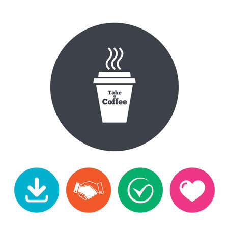 Take a Coffee sign icon. Hot Coffee cup. Download arrow, handshake, tick and heart. Flat circle buttons.