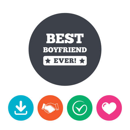 boyfriend: Best boyfriend ever sign icon. Award symbol. Exclamation mark. Download arrow, handshake, tick and heart. Flat circle buttons.