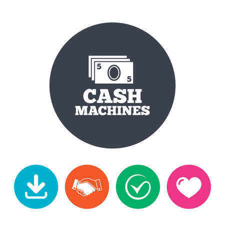 withdrawals: Cash machines or ATM sign icon. Paper money symbol. Withdrawal of money. Download arrow, handshake, tick and heart. Flat circle buttons.