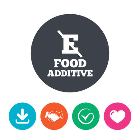 Food additive sign icon. Without E symbol. Healthy natural food. Download arrow, handshake, tick and heart. Flat circle buttons.