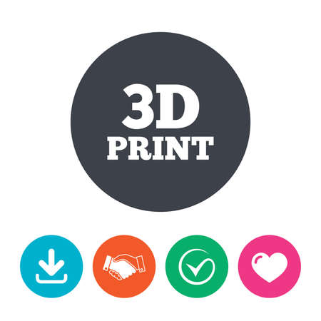 additive manufacturing: 3D Print sign icon. 3d Printing symbol. Additive manufacturing. Download arrow, handshake, tick and heart. Flat circle buttons.