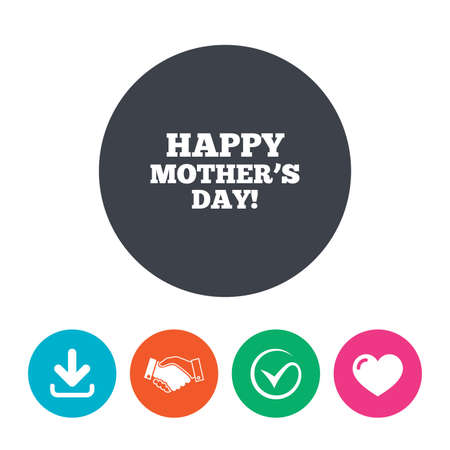 day sign: Happy Motherss Day sign icon. Mom symbol. Download arrow, handshake, tick and heart. Flat circle buttons.
