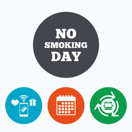 quit: No smoking day sign icon. Quit smoking day symbol. Mobile payments, calendar and wifi icons. Bus shuttle. Illustration