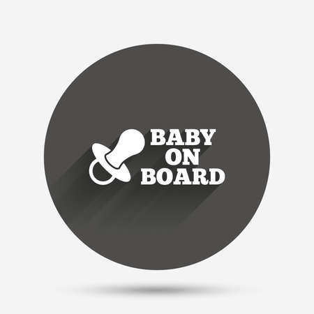 baby on board: Baby on board sign icon. Infant in car caution symbol. Baby pacifier nipple. Circle flat button with shadow. Vector