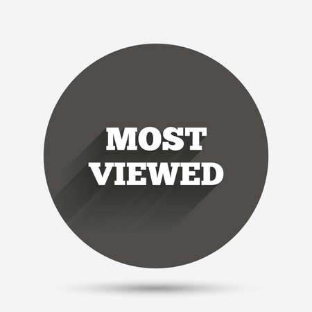 most: Most viewed sign icon. Most watched symbol. Circle flat button with shadow. Vector