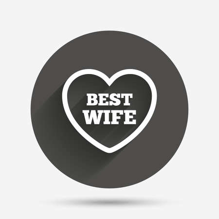 wife: Best wife sign icon. Heart love symbol. Circle flat button with shadow. Vector