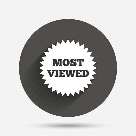 viewed: Most viewed sign icon. Most watched symbol. Circle flat button with shadow. Vector