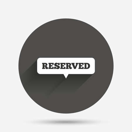 reserved sign: Reserved sign icon. Speech bubble symbol. Circle flat button with shadow. Vector