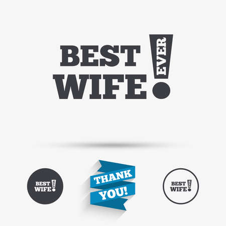 relatives: Best wife ever sign icon. Award symbol. Exclamation mark. Flat icons. Buttons with icons. Thank you ribbon. Vector Illustration