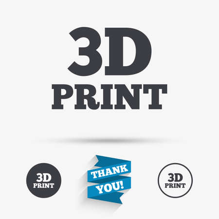 additive manufacturing: 3D Print sign icon. 3d Printing symbol. Additive manufacturing. Flat icons. Buttons with icons. Thank you ribbon. Vector