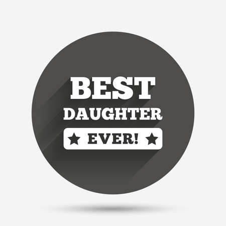 ever: Best daughter ever sign icon. Award symbol. Exclamation mark. Circle flat button with shadow. Vector