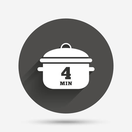 boil: Boil 4 minutes. Cooking pan sign icon. Stew food symbol. Circle flat button with shadow. Vector