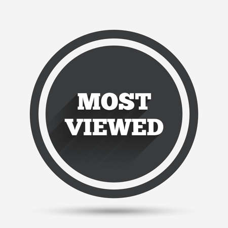 viewed: Most viewed sign icon. Most watched symbol. Circle flat button with shadow and border. Vector